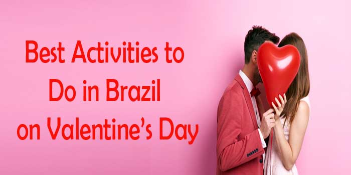 Top 5 Activities to Do in Brazil on Valentine's Day!