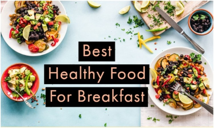 Best Healthy Foods for Breakfast in India
