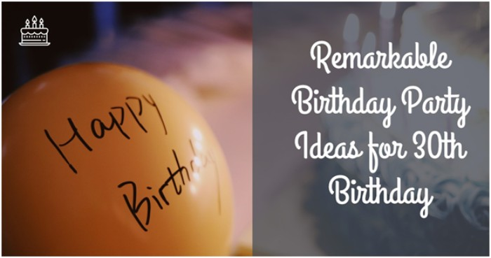 Remarkable Birthday Party Ideas for 30th Birthday