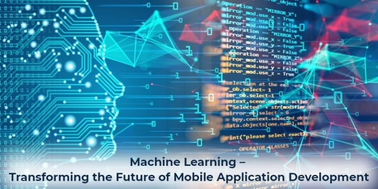 Machine Learning– Transforming the Future of Mobile Application Development